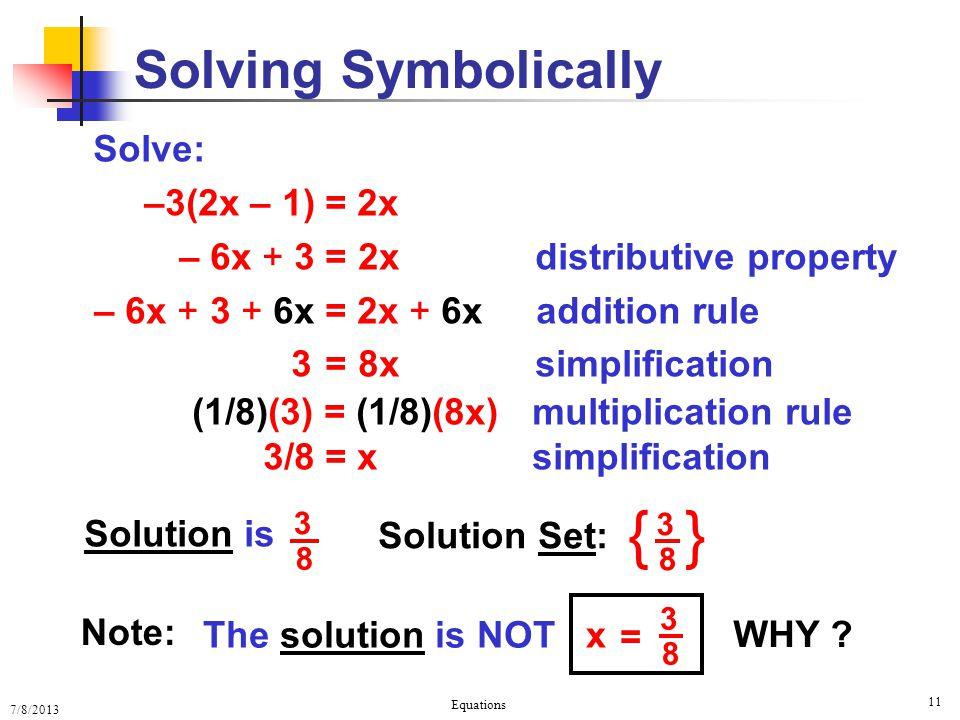 7/8/2013 Equations 11 Solve: –3(2x – 1) = 2x – 6x + 3 = 2x distributive property – 6x + 3 + 6x = 2x + 6x addition rule 3 = 8x simplification (1/8)(3)