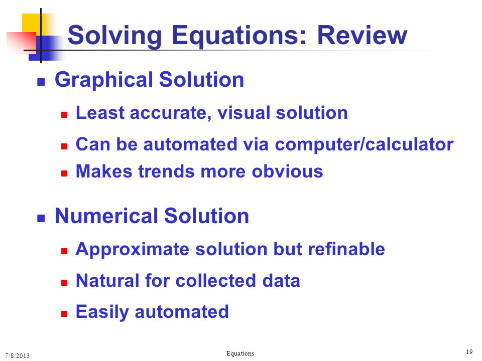 7/8/2013 Equations 19 Graphical Solution Least accurate, visual solution Can be automated via computer/calculator Makes trends more obvious Numerical