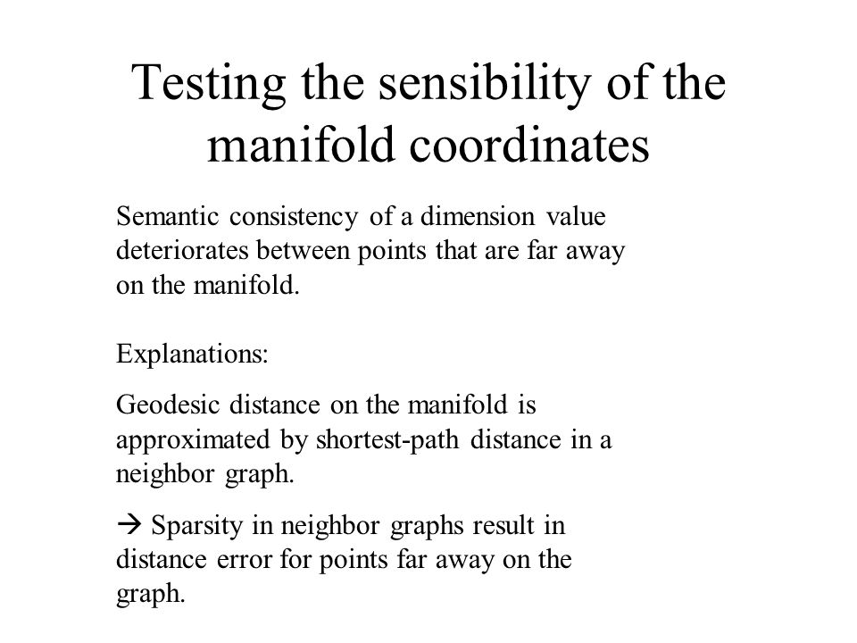 Testing the sensibility of the manifold coordinates Semantic consistency of a dimension value deteriorates between points that are far away on the man