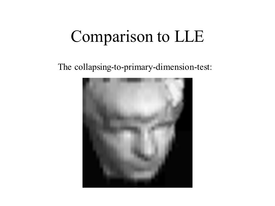 Comparison to LLE The collapsing-to-primary-dimension-test: