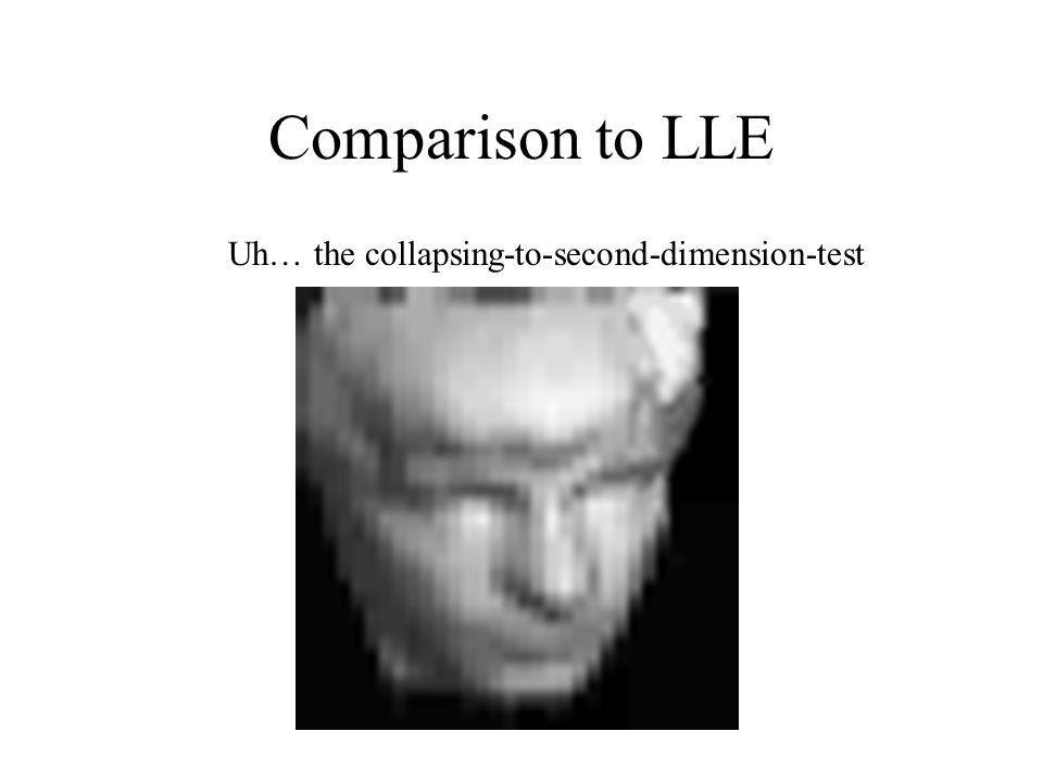Comparison to LLE Uh… the collapsing-to-second-dimension-test