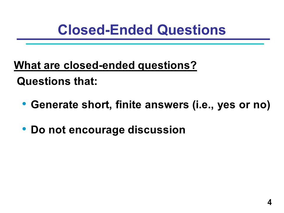 Closed-Ended Questions Examples Do you have symptoms of TB? Have you ever been tested for TB? 5