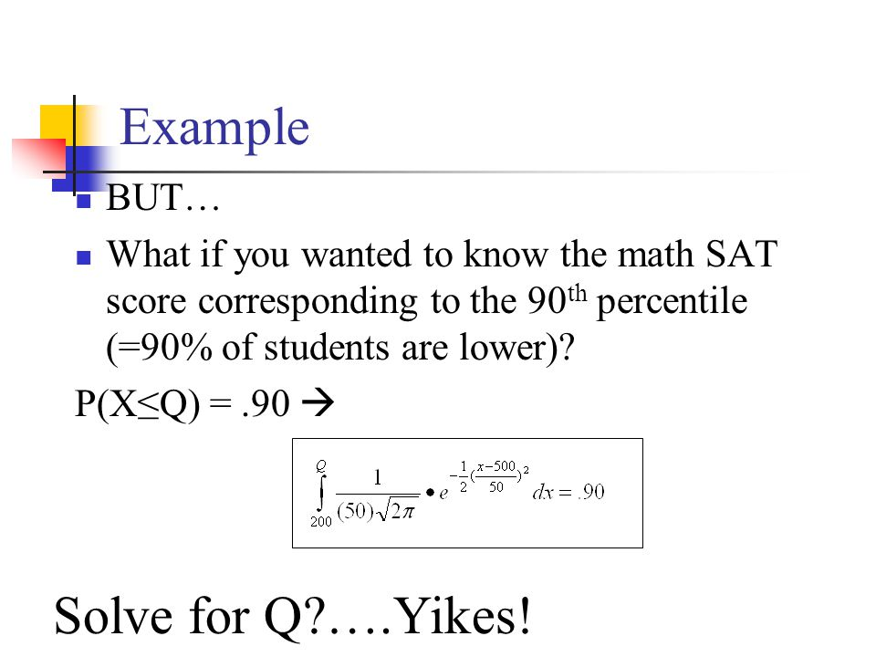 Example Suppose SAT scores roughly follows a normal distribution in the U.S.