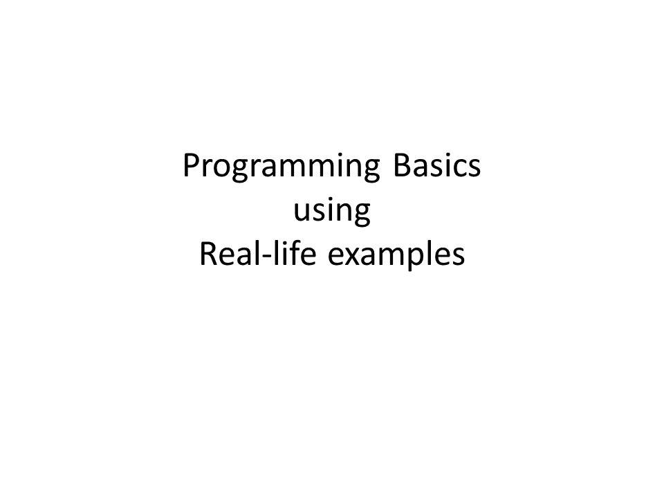Programming Basics using Real-life examples