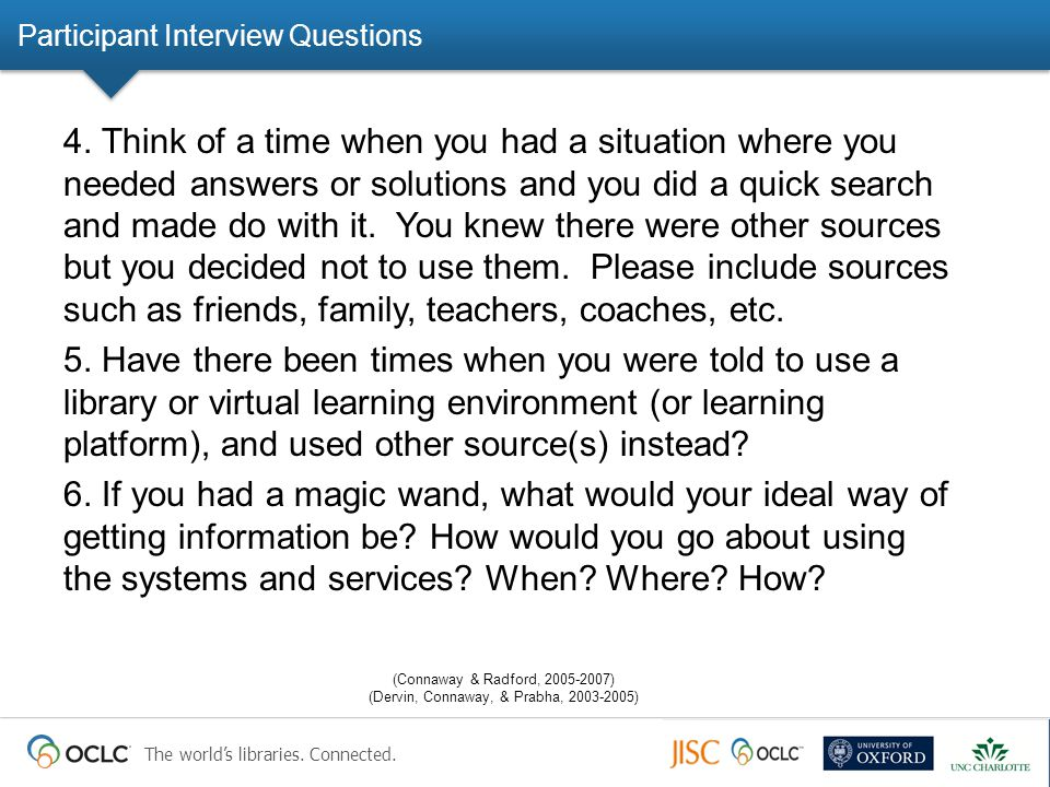 The world's libraries. Connected. Participant Interview Questions 4. Think of a time when you had a situation where you needed answers or solutions an