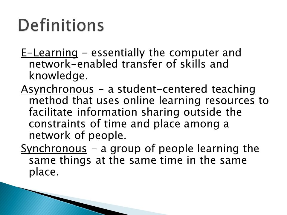 E-Learning - essentially the computer and network-enabled transfer of skills and knowledge.