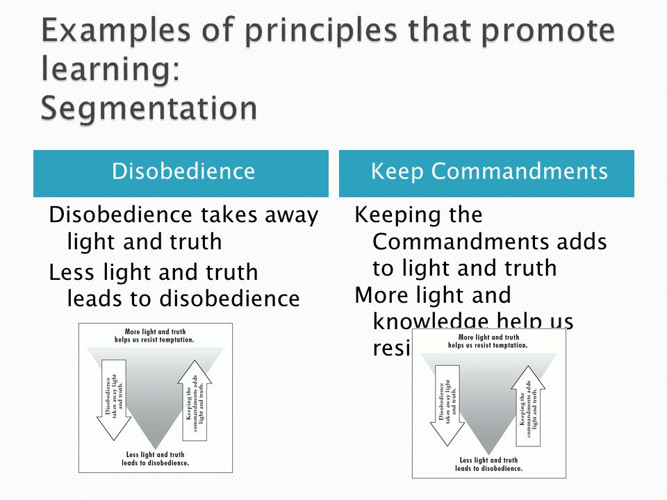 DisobedienceKeep Commandments Disobedience takes away light and truth Less light and truth leads to disobedience Keeping the Commandments adds to light and truth More light and knowledge help us resist temptation
