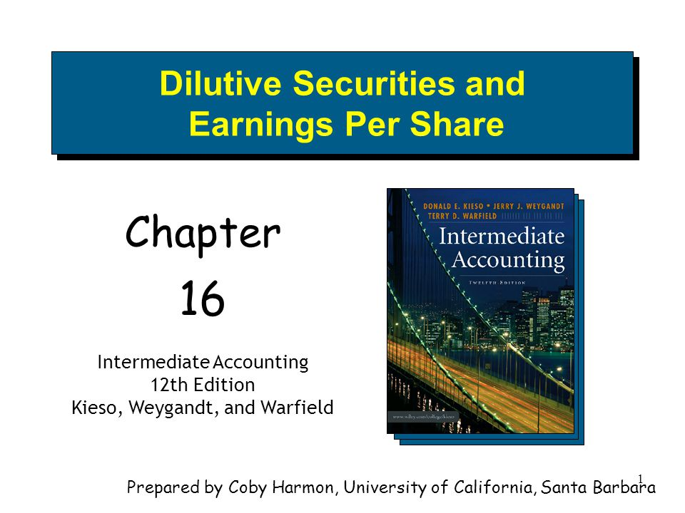 1 Dilutive Securities and Earnings Per Share Chapter 16 Intermediate Accounting 12th Edition Kieso, Weygandt, and Warfield Prepared by Coby Harmon, Un