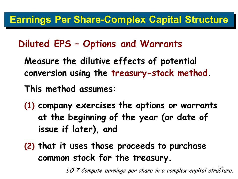 14 Diluted EPS – Options and Warrants Measure the dilutive effects of potential conversion using the treasury-stock method. This method assumes: (1) (