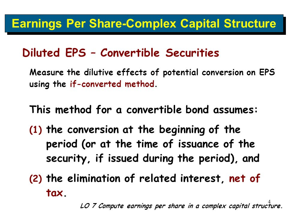 4 Diluted EPS – Convertible Securities Measure the dilutive effects of potential conversion on EPS using the if-converted method. This method for a co