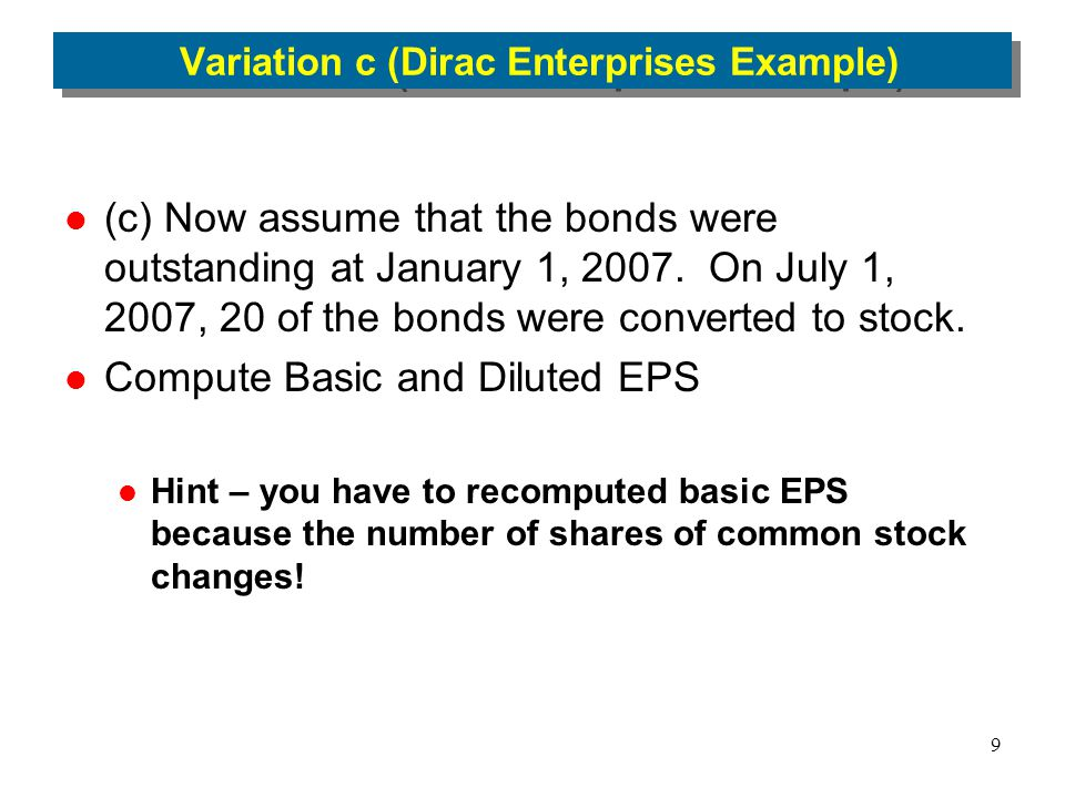 9 Variation c (Dirac Enterprises Example) (c) Now assume that the bonds were outstanding at January 1, 2007. On July 1, 2007, 20 of the bonds were con