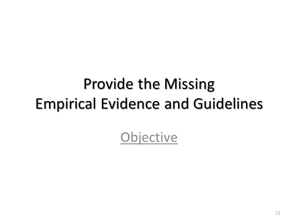 Provide the Missing Empirical Evidence and Guidelines Objective 11