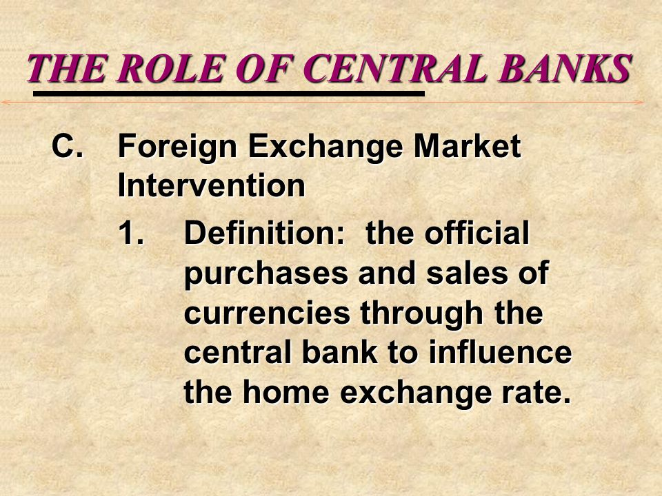 THE ROLE OF CENTRAL BANKS 2.Currency Depreciation - domestic prices fall relative to foreign prices.