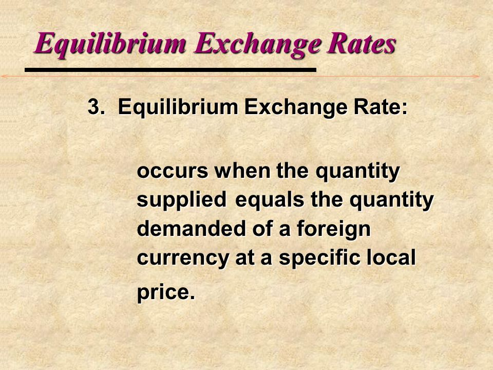 Equilibrium Exchange Rates 2. Foreign Currency Supply: a.