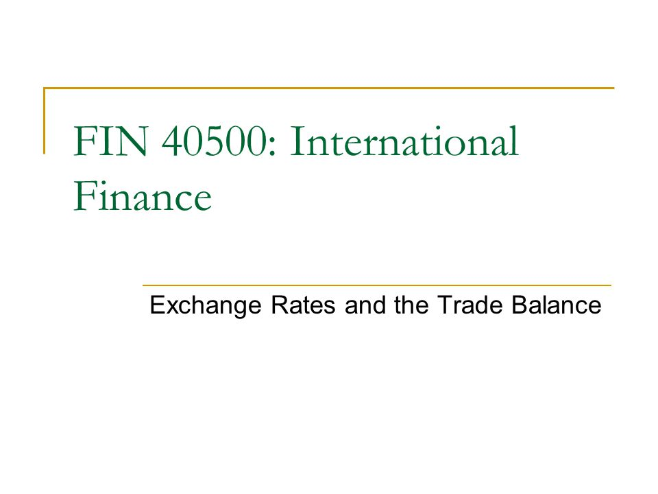 Exchange Rates and the Trade Balance FIN 40500: International Finance