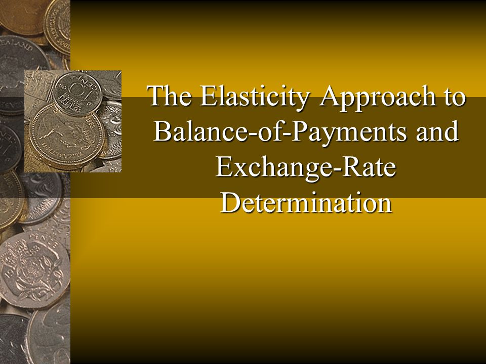 Daniels and VanHooseElasticity Approach2 Overview of the Elasticity Approach The elasticity approach emphasizes price changes as a determinant of a nation's balance of payments and exchange rate.