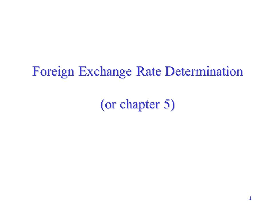1 Foreign Exchange Rate Determination (or chapter 5)