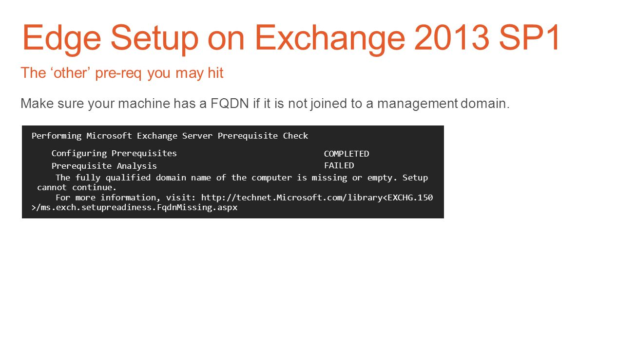 Edge Setup on Exchange 2013 SP1 One pre-req Active Directory Lightweight Directory Services (ADLDS) Windows PowerShell Copyright (C) 2013 Microsoft Co