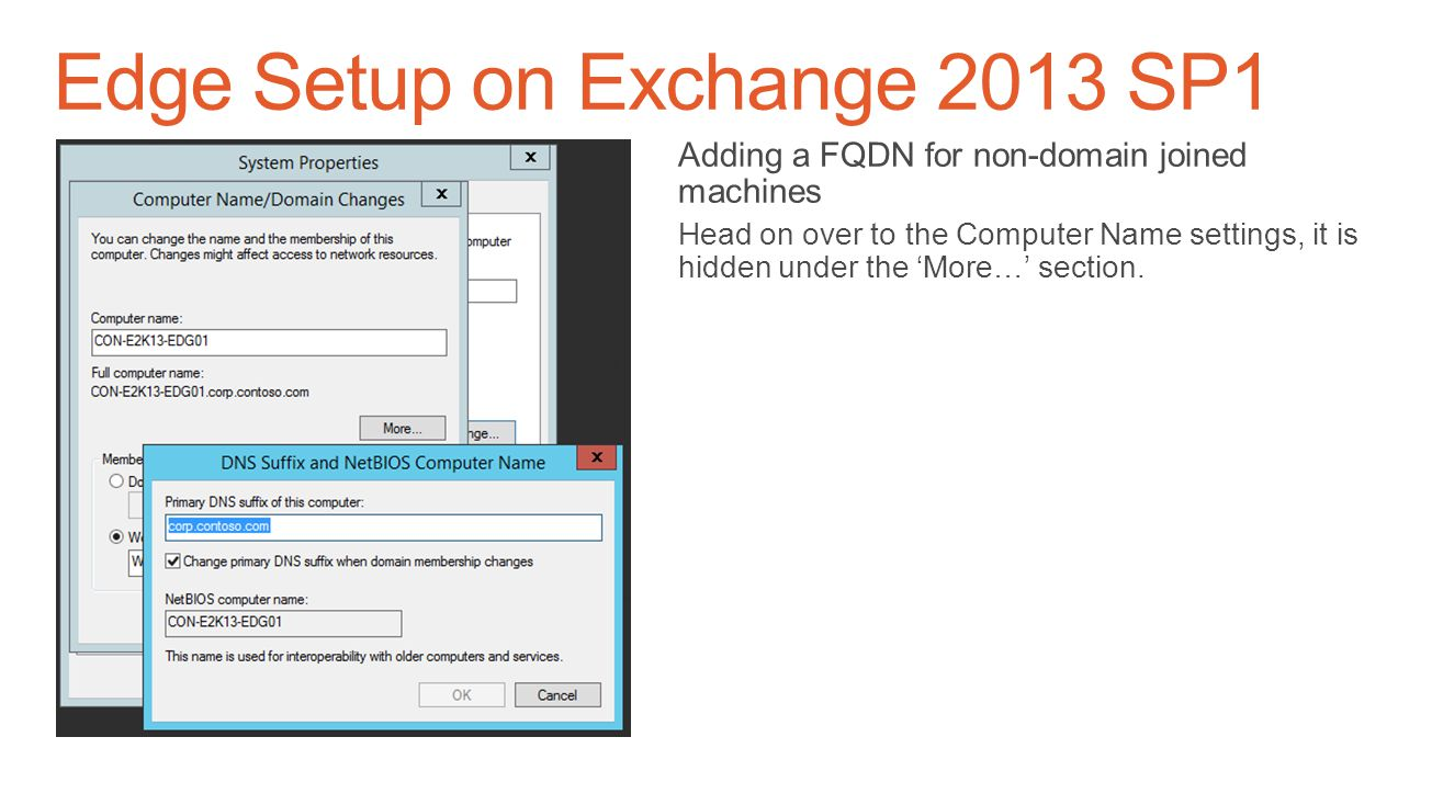 Edge Setup on Exchange 2013 SP1 The 'other' pre-req you may hit Make sure your machine has a FQDN if it is not joined to a management domain. Performi
