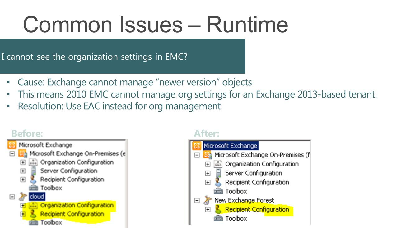 "Common Issues – Runtime Cause: Exchange cannot manage ""newer version"" objects This means 2010 EMC cannot manage org settings for an Exchange 2013-base"