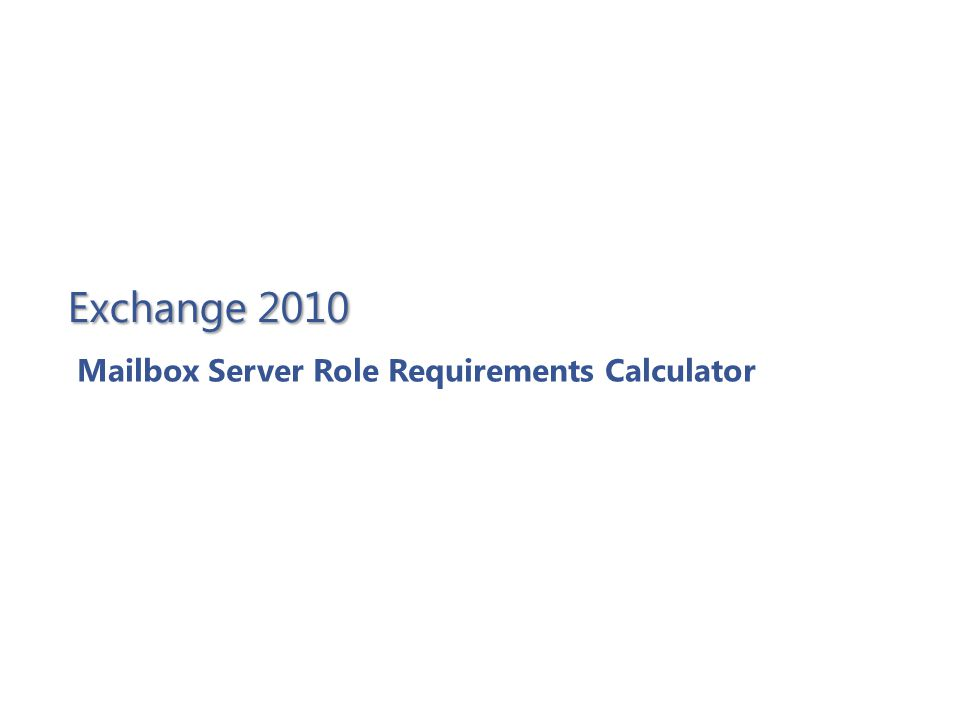 Exchange 2010 Mailbox Server Role Requirements Calculator