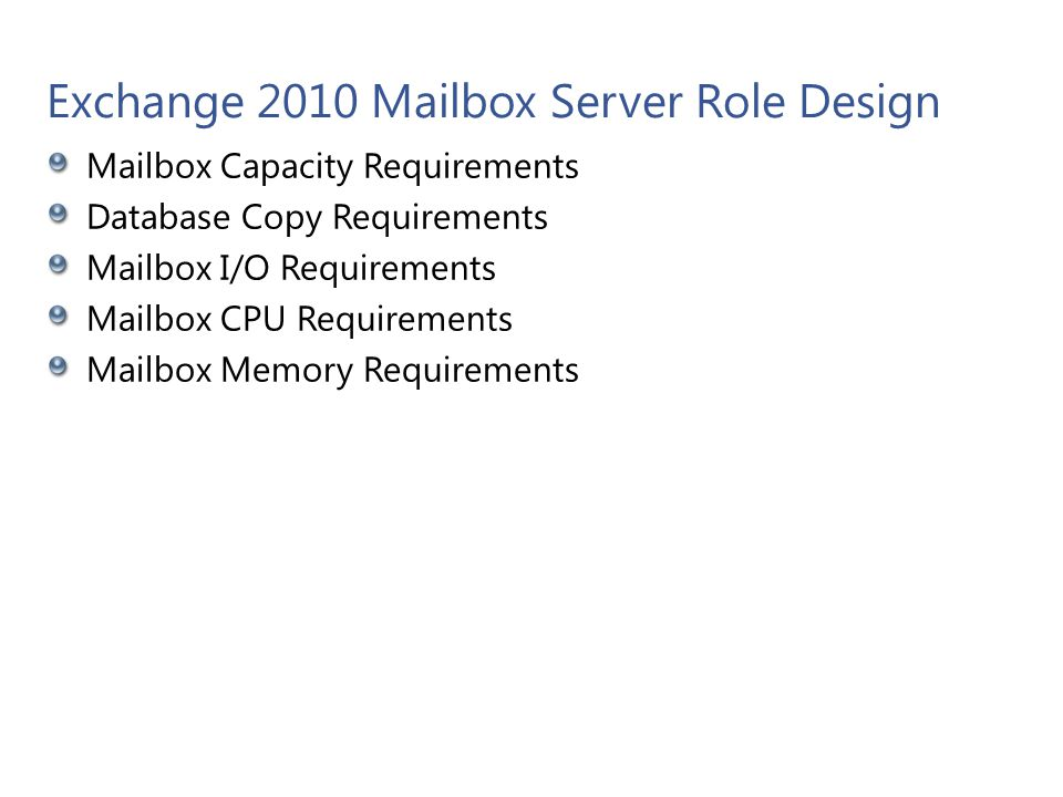 Exchange 2010 Mailbox Server Role Design Mailbox Capacity Requirements Database Copy Requirements Mailbox I/O Requirements Mailbox CPU Requirements Ma