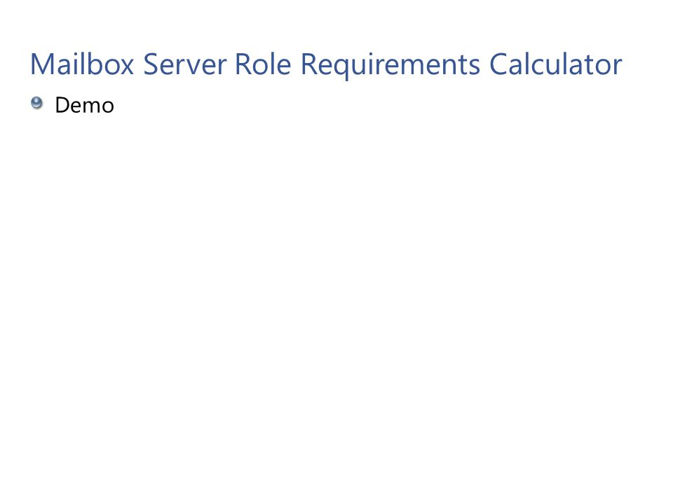 Mailbox Server Role Requirements Calculator Demo Microsoft Confidential 21
