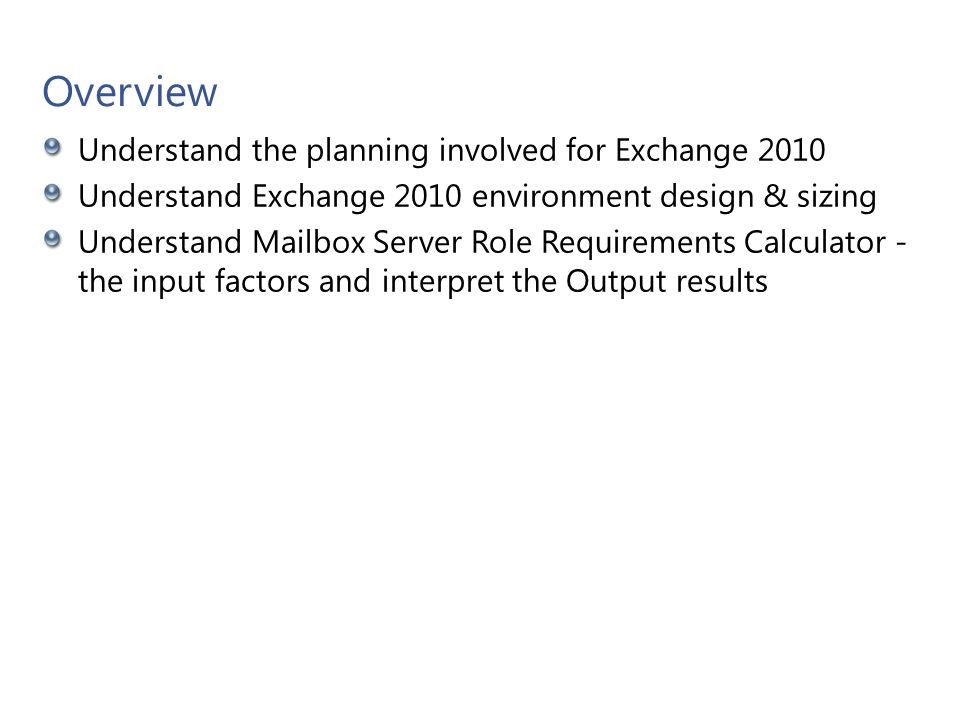 Objective How to use Exchange 2010 Mailbox Server Role Requirements Calculator Determine the appropriate requirements and sizing Microsoft Confidential 5