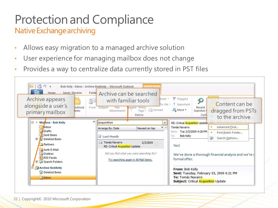 21 | Copyright© 2010 Microsoft Corporation Allows easy migration to a managed archive solution User experience for managing mailbox does not change Pr