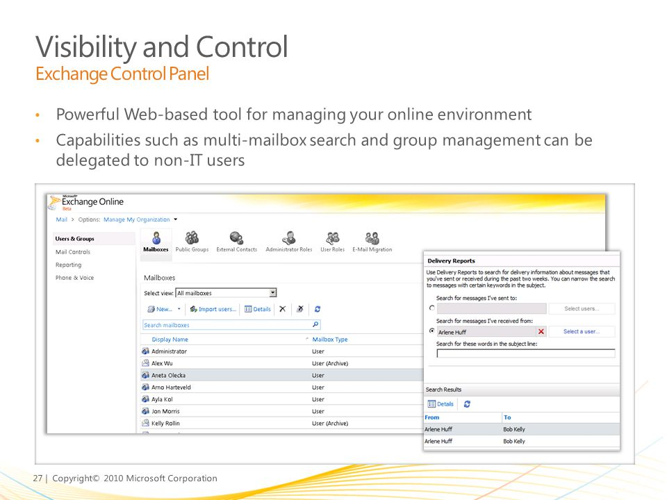 27 | Copyright© 2010 Microsoft Corporation Powerful Web-based tool for managing your online environment Capabilities such as multi-mailbox search and