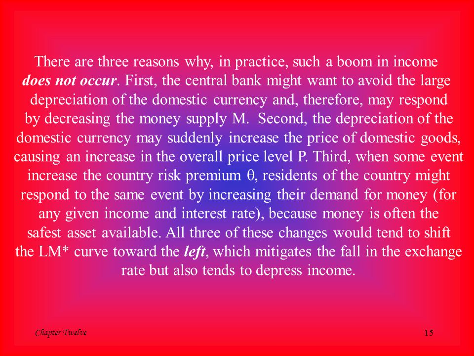 Chapter Twelve 15 There are three reasons why, in practice, such a boom in income does not occur. First, the central bank might want to avoid the larg