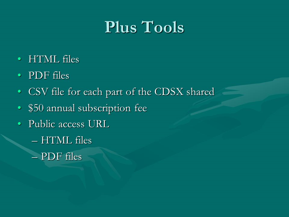 Plus Tools HTML filesHTML files PDF filesPDF files CSV file for each part of the CDSX sharedCSV file for each part of the CDSX shared $50 annual subscription fee$50 annual subscription fee Public access URLPublic access URL –HTML files –PDF files