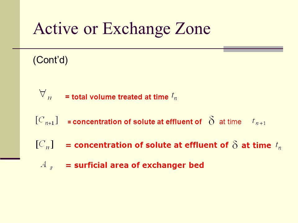 Active or Exchange Zone (Cont'd) = total volume treated at time = concentration of solute at effluent of at time = concentration of solute at effluent of at time = surficial area of exchanger bed