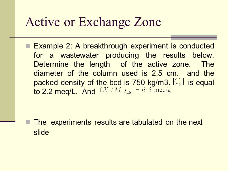 Active or Exchange Zone Example 2: A breakthrough experiment is conducted for a wastewater producing the results below.