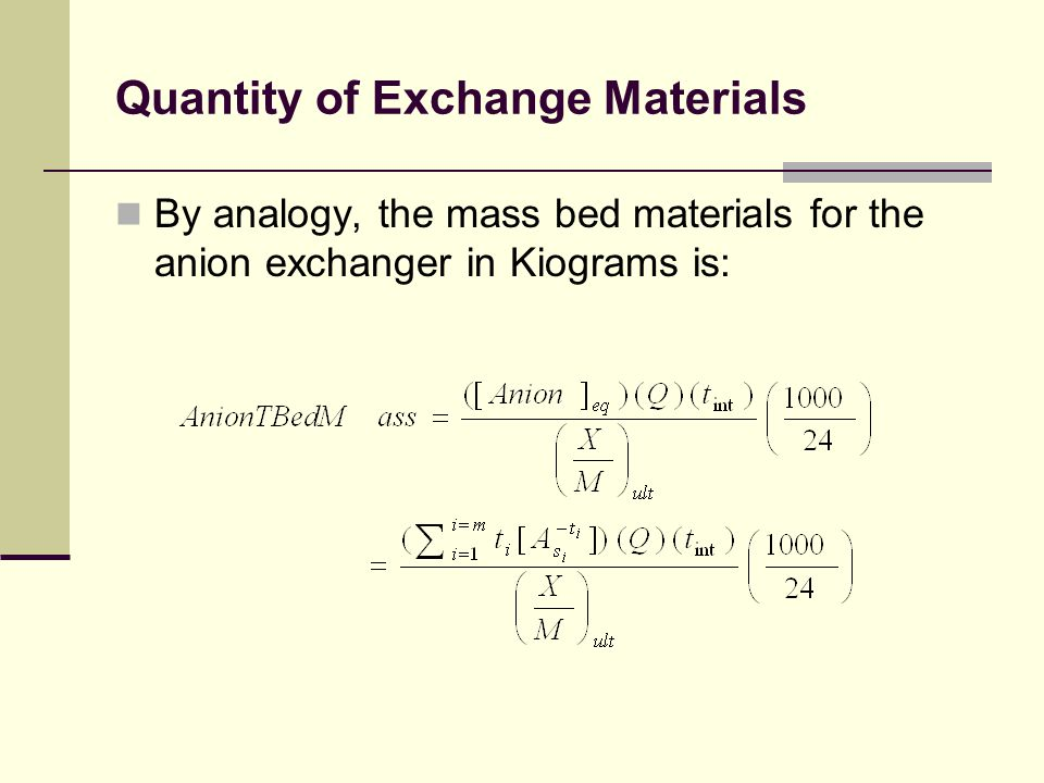 Quantity of Exchange Materials By analogy, the mass bed materials for the anion exchanger in Kiograms is: