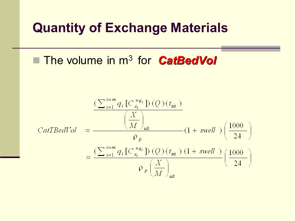 Quantity of Exchange Materials CatBedVol The volume in m 3 for CatBedVol