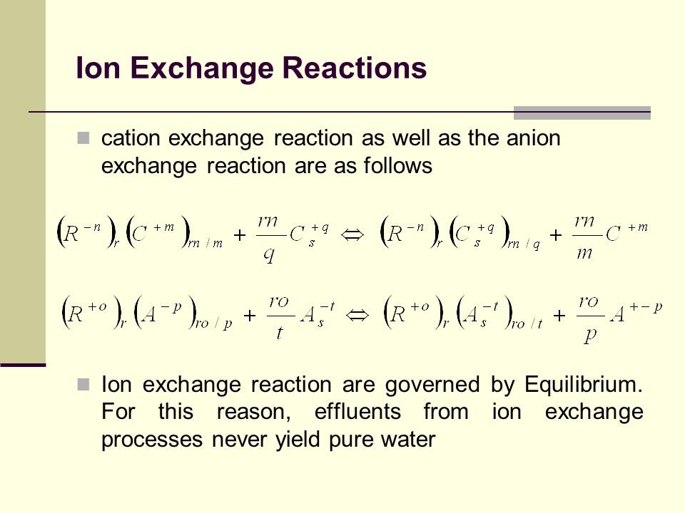 Ion Exchange Reactions cation exchange reaction as well as the anion exchange reaction are as follows Ion exchange reaction are governed by Equilibrium.
