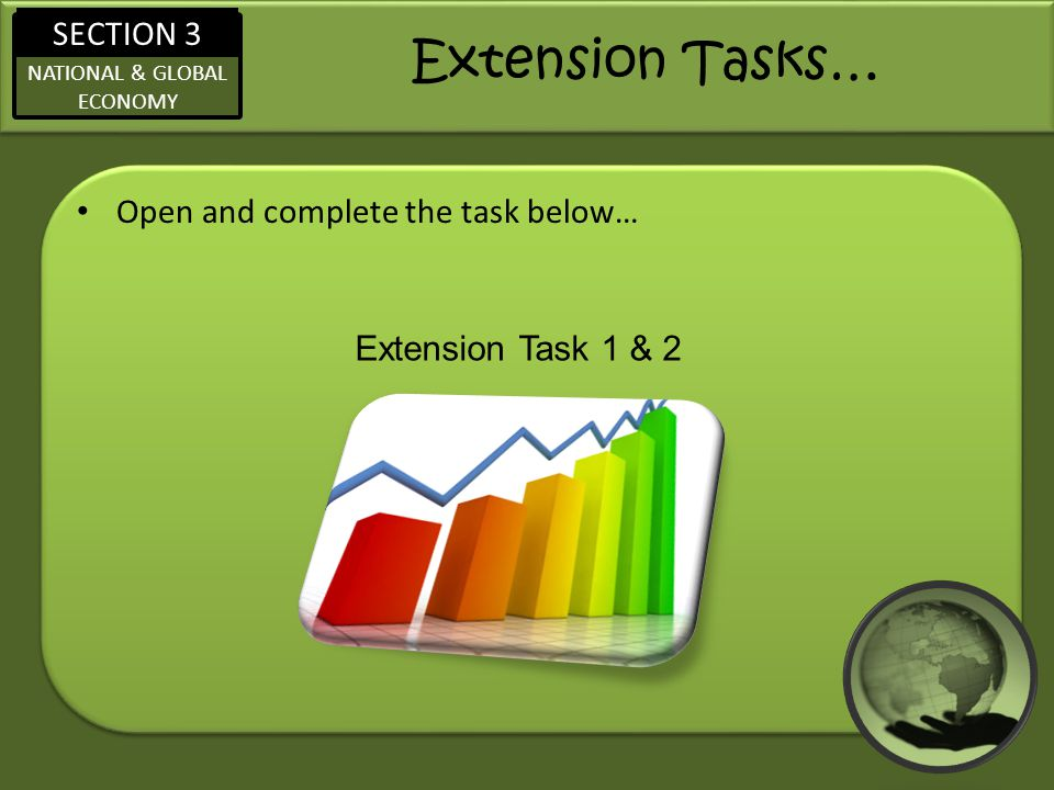 SECTION 3 NATIONAL & GLOBAL ECONOMY Extension Tasks… Open and complete the task below… Extension Task 1 & 2