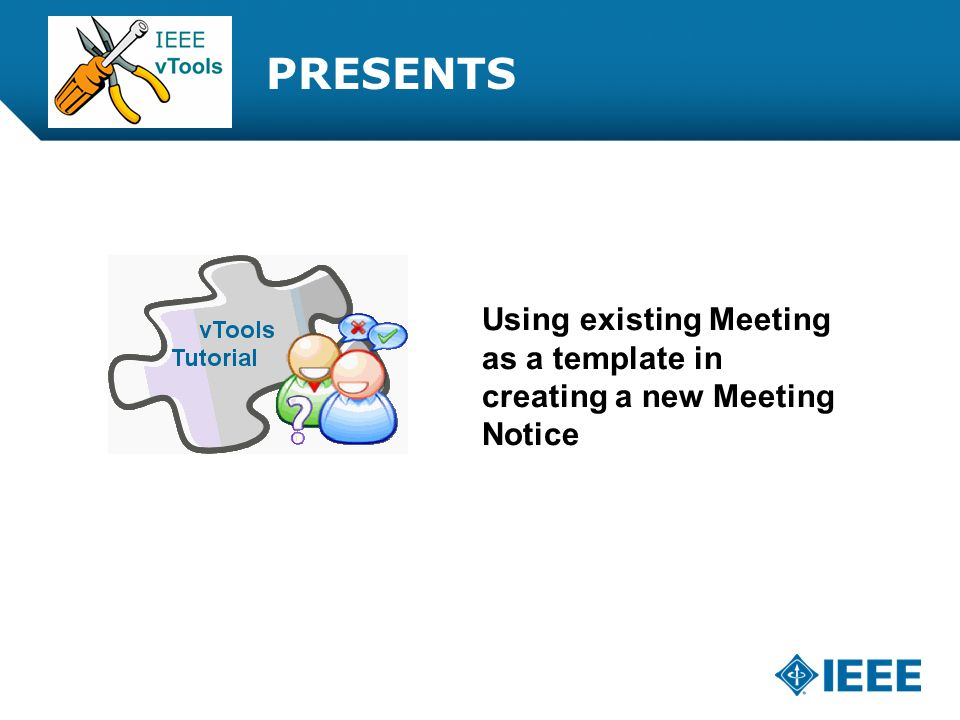 12-CRS-0106 REVISED 8 FEB 2013 PRESENTS Using existing Meeting as a template in creating a new Meeting Notice