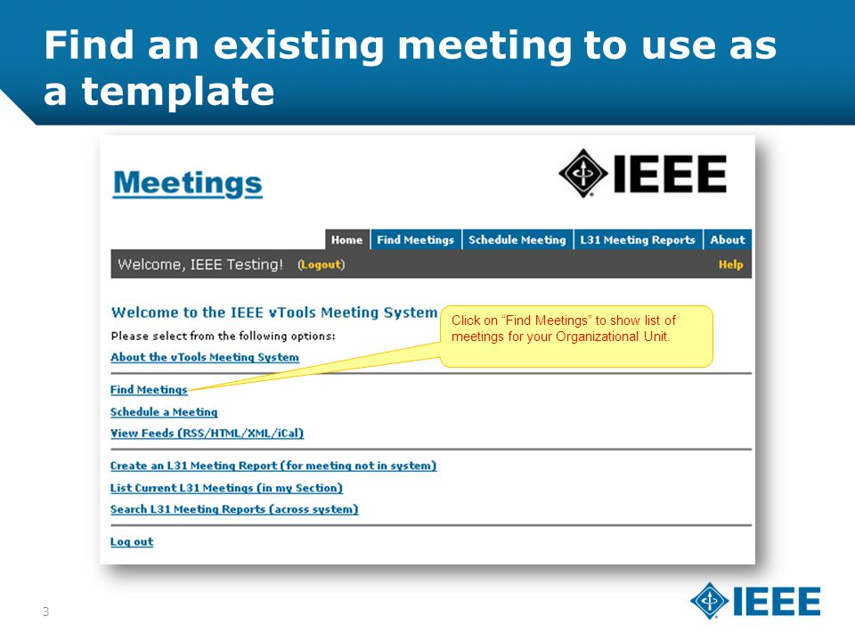 12-CRS-0106 REVISED 8 FEB 2013 Find an existing meeting to use as a template Click on Find Meetings to show list of meetings for your Organizational Unit.