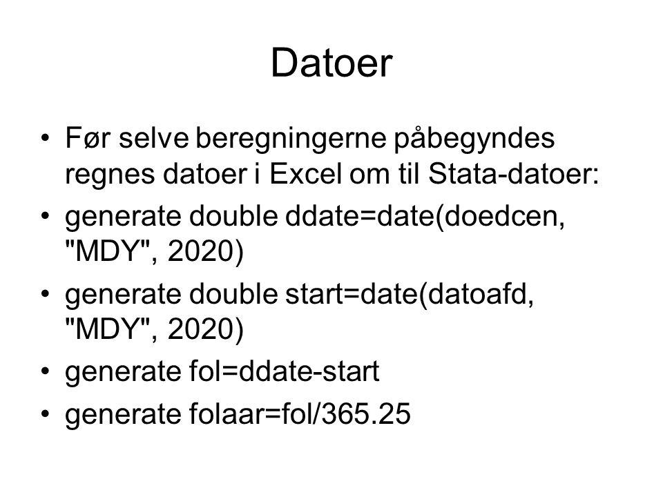 Datoer Før selve beregningerne påbegyndes regnes datoer i Excel om til Stata-datoer: generate double ddate=date(doedcen, MDY , 2020) generate double start=date(datoafd, MDY , 2020) generate fol=ddate-start generate folaar=fol/365.25