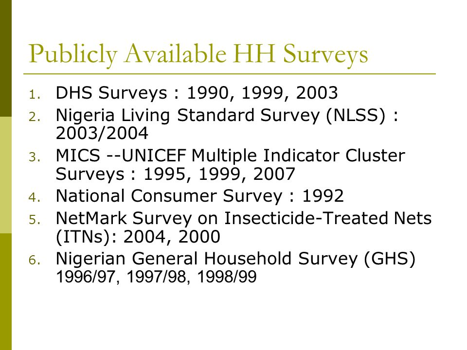 Publicly Available HH Surveys 1. DHS Surveys : 1990, 1999, 2003 2.