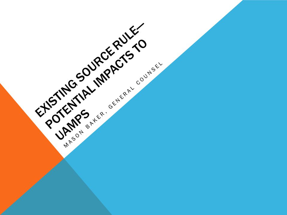 EXISTING SOURCE RULE— POTENTIAL IMPACTS TO UAMPS MASON BAKER, GENERAL COUNSEL
