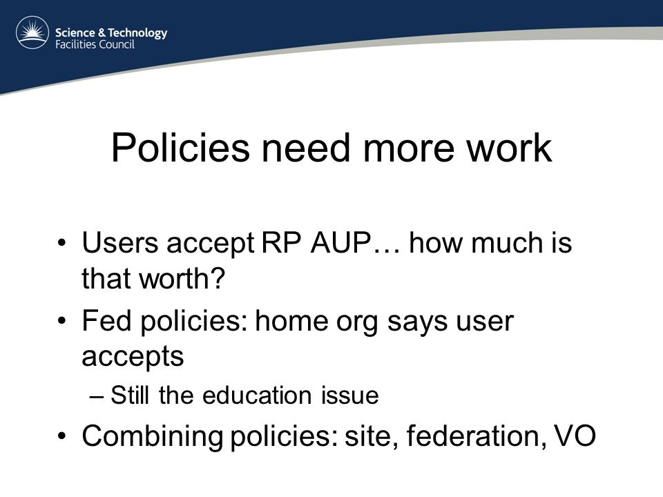 Policies need more work Users accept RP AUP… how much is that worth.