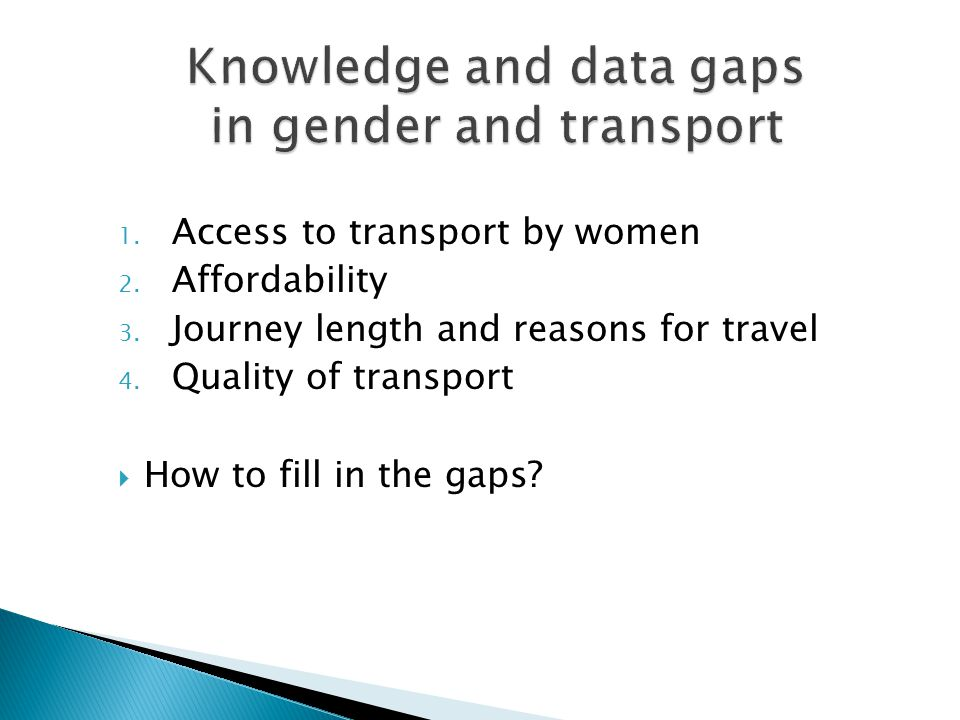 1. Access to transport by women 2. Affordability 3.