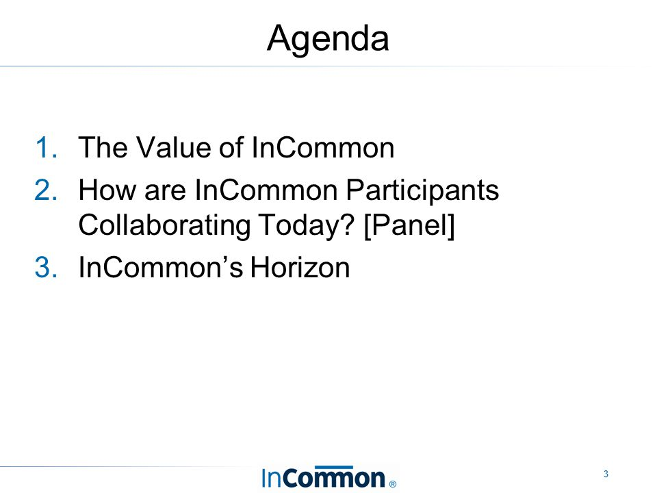 3 Agenda 1.The Value of InCommon 2.How are InCommon Participants Collaborating Today.