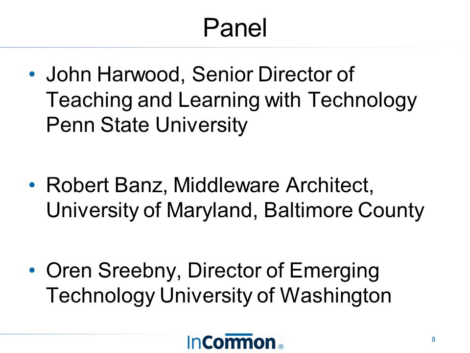 8 Panel John Harwood, Senior Director of Teaching and Learning with Technology Penn State University Robert Banz, Middleware Architect, University of Maryland, Baltimore County Oren Sreebny, Director of Emerging Technology University of Washington