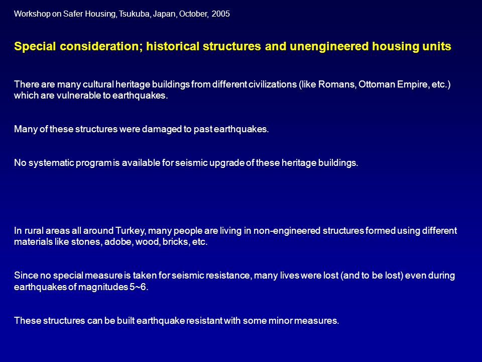 Workshop on Safer Housing, Tsukuba, Japan, October, 2005 Potential areas of future research and development Research studies: Research towards simpler codes or guidelines (for new construction, seismic safety assessment and retrofit).