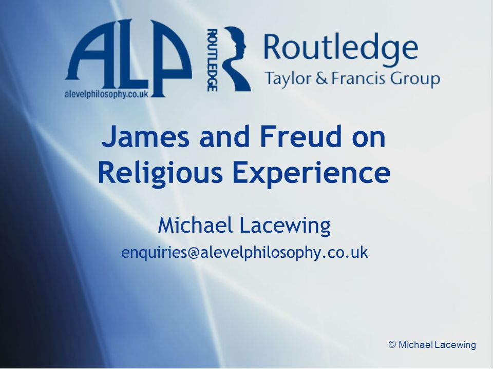 © Michael Lacewing James and Freud on Religious Experience Michael Lacewing enquiries@alevelphilosophy.co.uk