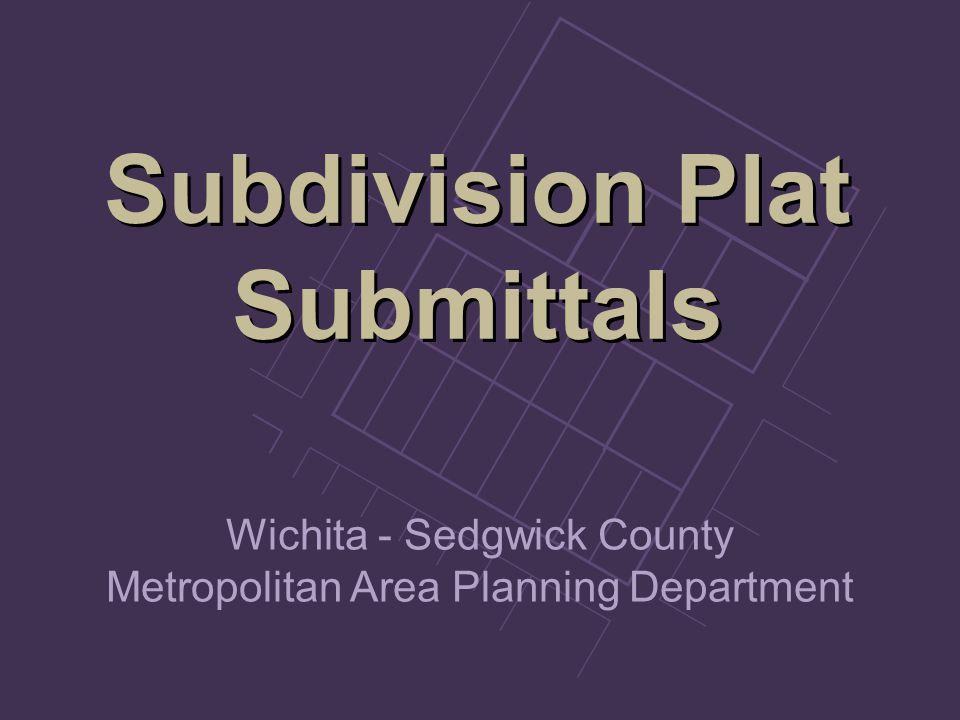 Subdivision Plat Submittals Subdivision Plat Submittals Wichita - Sedgwick County Metropolitan Area Planning Department